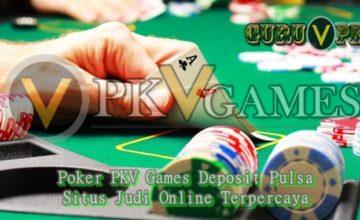 Poker PKV Games Deposit Pulsa 10000 di Situs Judi Online Terpercaya