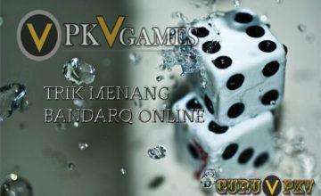 Trik Menang Main BandarQ Online PKV Games