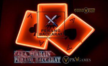Cara Bermain Perang Baccarat PKV Games New Games 2019-2020